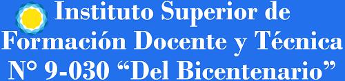 """Instituto Superior de Formación Docente y Técnica Nº 9-030 """"Del Bicentenario"""""""